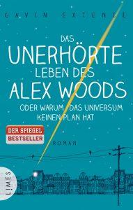 Das unerhoerte Leben des Alex Woods oder warum das Universum keinen Plan hat von Gavin Extence