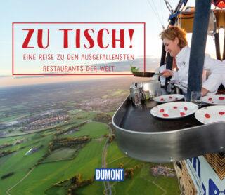 Zu Tisch! - Eine Reise zu den ausgefallensten Restaurants der Welt Book Cover