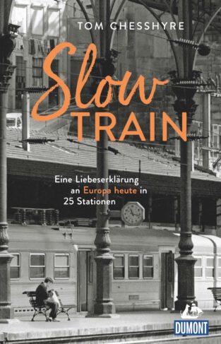 Slow Train - Eine Liebeserklärung an Europa heute in 25 Stationen Book Cover